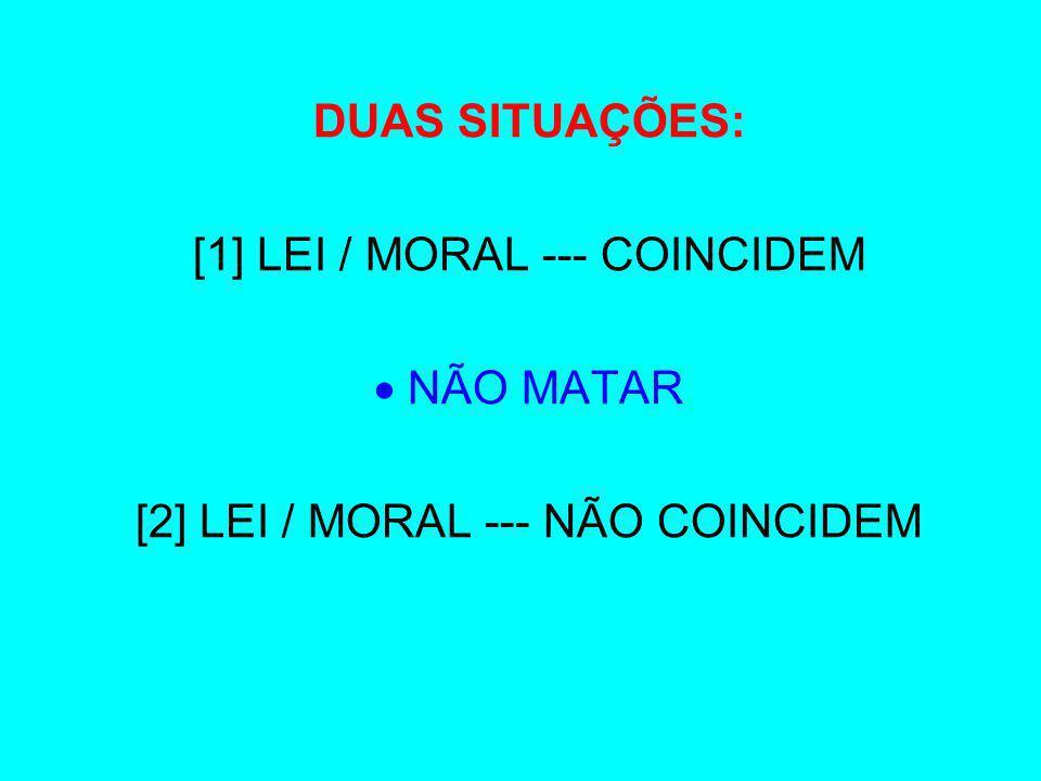 [1] LEI / MORAL --- COINCIDEM  NÃO MATAR
